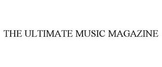 mark for THE ULTIMATE MUSIC MAGAZINE, trademark #78612811