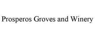 mark for PROSPEROS GROVES AND WINERY, trademark #78613206