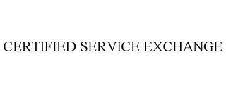 mark for CERTIFIED SERVICE EXCHANGE, trademark #78615061