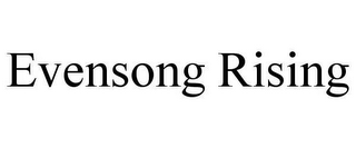 mark for EVENSONG RISING, trademark #78616435