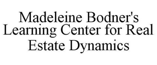 mark for MADELEINE BODNER'S LEARNING CENTER FOR REAL ESTATE DYNAMICS, trademark #78616600