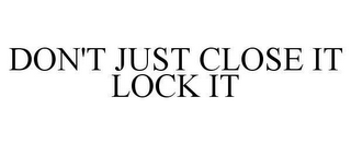 mark for DON'T JUST CLOSE IT LOCK IT, trademark #78616936