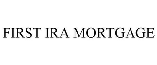 mark for FIRST IRA MORTGAGE, trademark #78617034