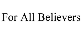 mark for FOR ALL BELIEVERS, trademark #78617564