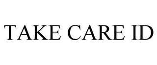 mark for TAKE CARE ID, trademark #78617781