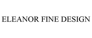 mark for ELEANOR FINE DESIGN, trademark #78617822
