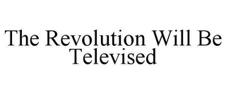 mark for THE REVOLUTION WILL BE TELEVISED, trademark #78617872