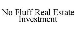 mark for NO FLUFF REAL ESTATE INVESTMENT, trademark #78618426