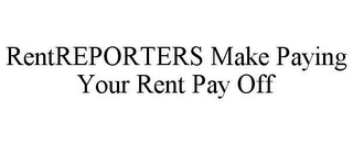 mark for RENTREPORTERS MAKE PAYING YOUR RENT PAY OFF, trademark #78619470
