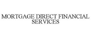 mark for MORTGAGE DIRECT FINANCIAL SERVICES, trademark #78619559