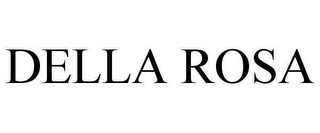 mark for DELLA ROSA, trademark #78619894