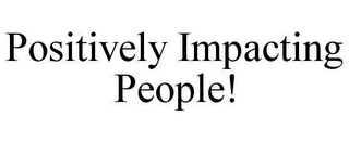 mark for POSITIVELY IMPACTING PEOPLE!, trademark #78619981