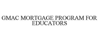 mark for GMAC MORTGAGE PROGRAM FOR EDUCATORS, trademark #78620162