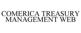 mark for COMERICA TREASURY MANAGEMENT WEB, trademark #78620699