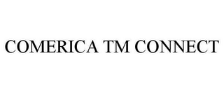 mark for COMERICA TM CONNECT, trademark #78620727