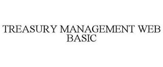 mark for TREASURY MANAGEMENT WEB BASIC, trademark #78620966