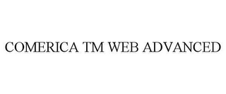 mark for COMERICA TM WEB ADVANCED, trademark #78620988