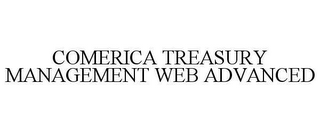 mark for COMERICA TREASURY MANAGEMENT WEB ADVANCED, trademark #78620993