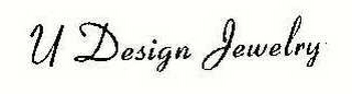 mark for U DESIGN JEWELRY, trademark #78621396