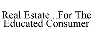 mark for REAL ESTATE...FOR THE EDUCATED CONSUMER, trademark #78621644