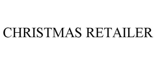 mark for CHRISTMAS RETAILER, trademark #78621875