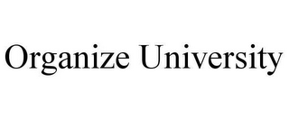 mark for ORGANIZE UNIVERSITY, trademark #78622044