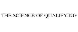mark for THE SCIENCE OF QUALIFYING, trademark #78622648