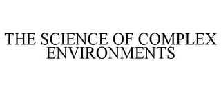 mark for THE SCIENCE OF COMPLEX ENVIRONMENTS, trademark #78622672