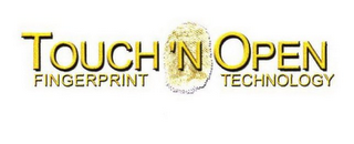 mark for TOUCH 'N OPEN FINGERPRINT TECHNOLOGY, trademark #78622972