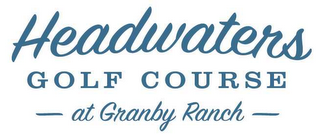 mark for HEADWATERS GOLF COURSE AT GRANBY RANCH, trademark #78623225