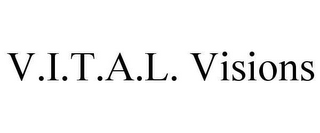 mark for V.I.T.A.L.  VISIONS, trademark #78623555