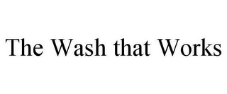 mark for THE WASH THAT WORKS, trademark #78623573