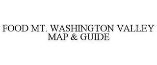 mark for FOOD MT. WASHINGTON VALLEY MAP & GUIDE, trademark #78623765