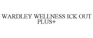 mark for WARDLEY WELLNESS ICK OUT PLUS+, trademark #78625663