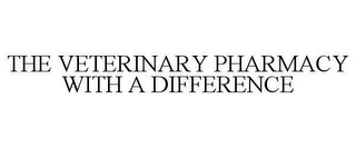 mark for THE VETERINARY PHARMACY WITH A DIFFERENCE, trademark #78626006