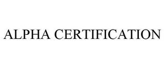 mark for ALPHA CERTIFICATION, trademark #78628186
