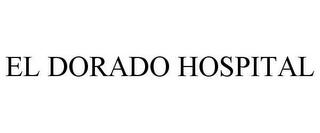 mark for EL DORADO HOSPITAL, trademark #78629004