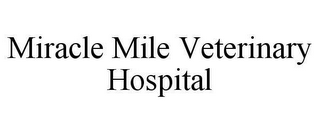 mark for MIRACLE MILE VETERINARY HOSPITAL, trademark #78629554