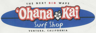 mark for THE NEXT BIG WAVE 'OHANA KAI SURF SHOP VENTURA, CALIFORNIA, trademark #78629740