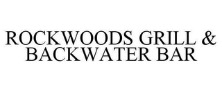 mark for ROCKWOODS GRILL & BACKWATER BAR, trademark #78630474