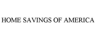 mark for HOME SAVINGS OF AMERICA, trademark #78631048