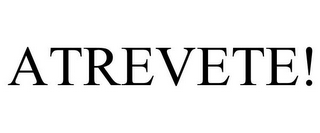mark for ATREVETE!, trademark #78632441