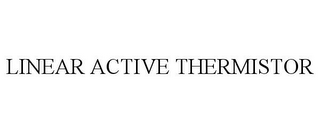 mark for LINEAR ACTIVE THERMISTOR, trademark #78632741