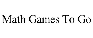 mark for MATH GAMES TO GO, trademark #78632804
