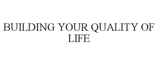 mark for BUILDING YOUR QUALITY OF LIFE, trademark #78633393