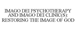 mark for IMAGO DEI PSYCHOTHERAPY AND IMAGO DEI CLINIC(S): RESTORING THE IMAGE OF GOD, trademark #78633723