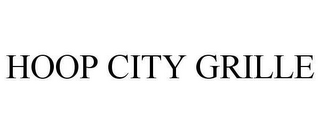 mark for HOOP CITY GRILLE, trademark #78634269