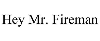 mark for HEY MR. FIREMAN, trademark #78634405