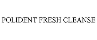mark for POLIDENT FRESH CLEANSE, trademark #78634605
