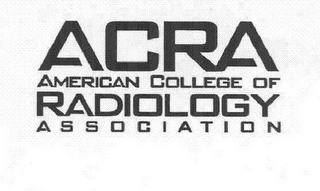 mark for ACRA AMERICAN COLLEGE OF RADIOLOGY ASSOCIATION, trademark #78634809